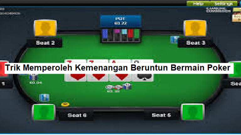 Trik Memperoleh Kemenangan Beruntun Bermain Poker