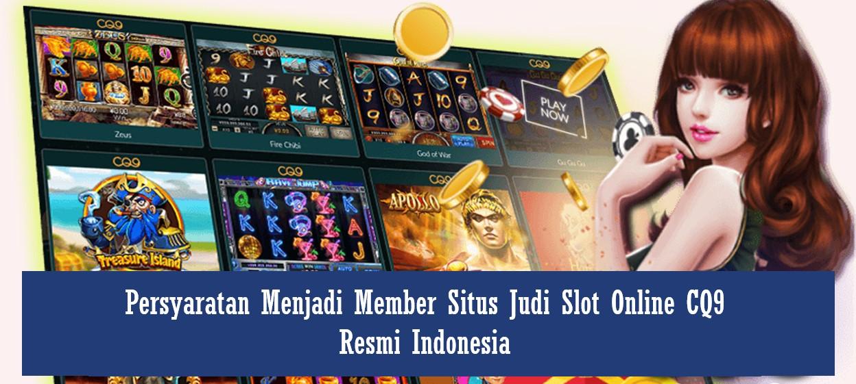 Persyaratan Menjadi Member Situs Judi Slot Online CQ9 Resmi Indonesia